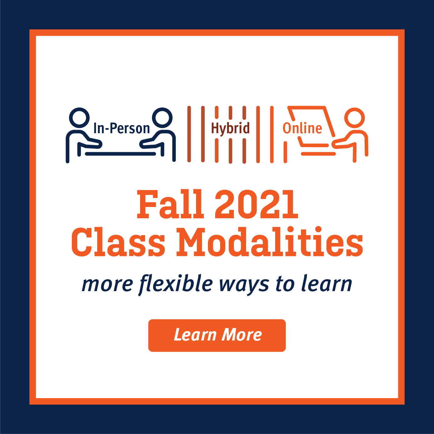Fall 2021 Class Modalities - More flexible ways to learn. Learn more!